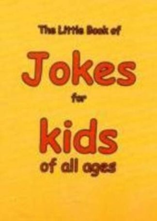 The Little Book of Jokes for Kids of All Ages by