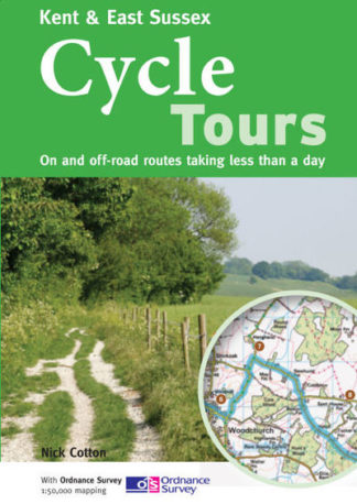 Kent & East Sussex Cycle Tours: On and Off-road Routes Taking Less Than a Day by Nick Cotton