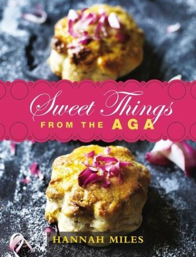 Sweet Things from the Aga by Hannah Miles