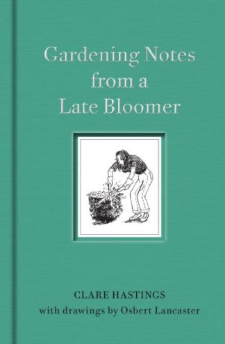 Gardening Notes from a Late Bloomer by Clare Hastings