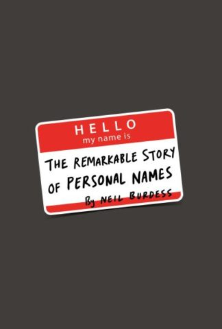 Hello, My Name is...: The Remarkable Story of Personal Names by Neil Burdess