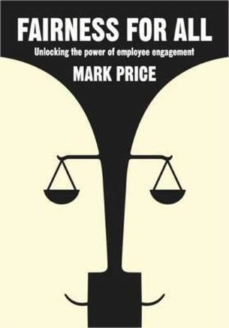 Fairness for All: Unlocking the Power of Employee Engagement by Mark Price
