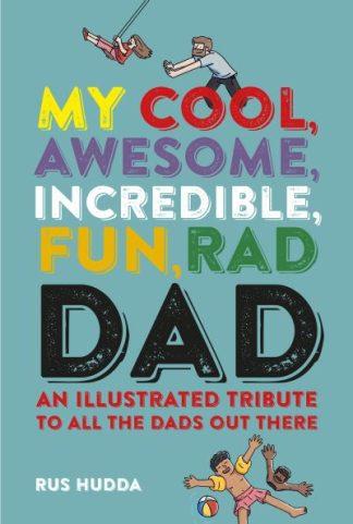 My Cool Awesome Incredible Fun Rad Dad by Rus Hudda Hudda
