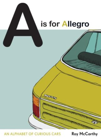 A Is for Allegro: An Alphabet of Curious Cars by Roy McCarthy