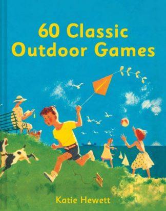 60 Classic Outdoor Games by Katie Hewett