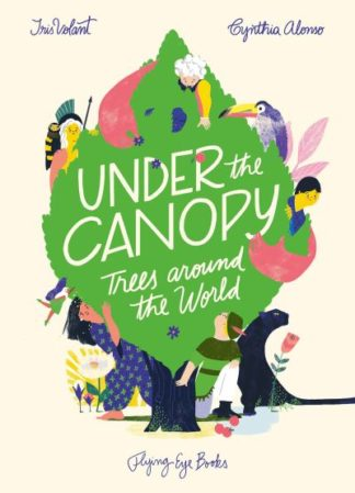 Under The Canopy Tales Of Trees by Iris Volant