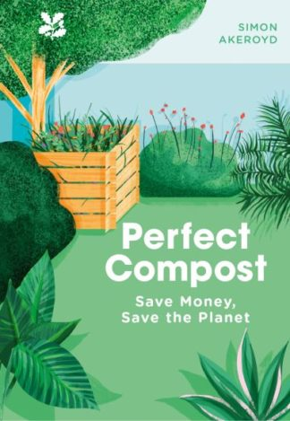 Perfect Compost: A Practical Guide by Simon Akeroyd