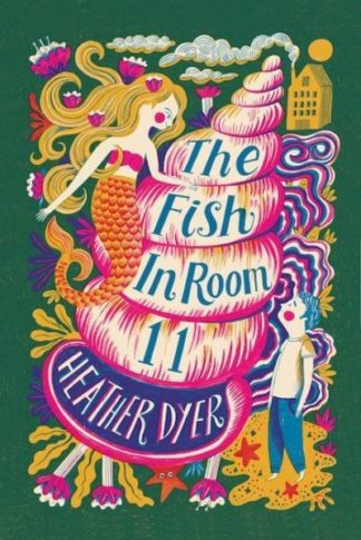 The Fish in Room 11 (2017 reissue) by Heather Dyer