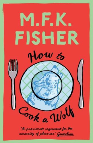 How to Cook a Wolf by M.F.K. Fisher