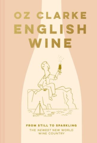 English Wine: From still to sparkling by Oz Clarke