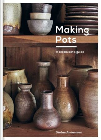 Making Pots: A ceramicist's guide by Stefan Andersson