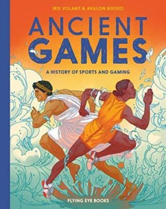 Ancient Games: A History of Sporting and Gaming by Iris Volant