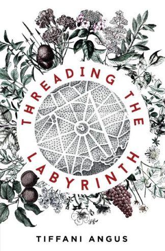 Threading the Labyrinth by Tiffani Angus