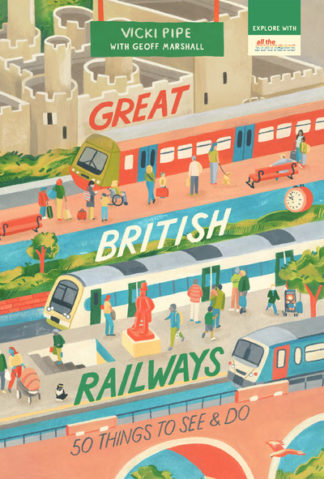 Great British Railways: 50 Things to See and Do by Vicki Pipe