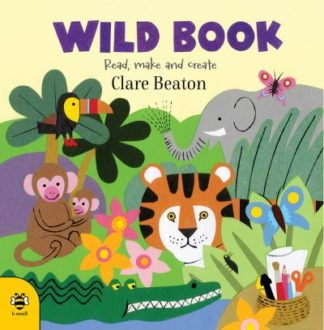 Wild Book: Read, Make and Create! by Clare Beaton