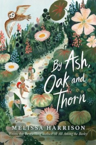 By Ash, Oak and Thorn by Melissa Harrison