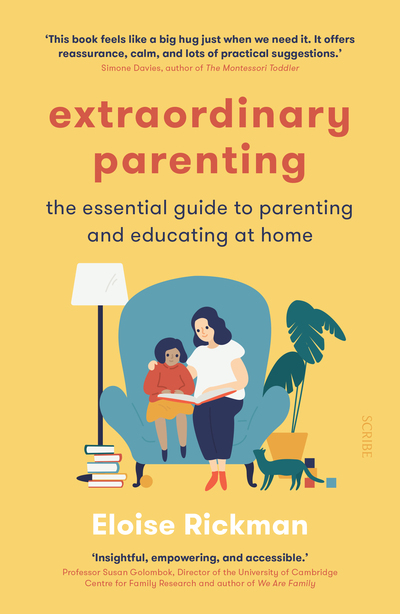 Extraordinary Parenting: the essential guide to parenting and educating at home by Eloise Rickman