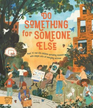 Do Something for Someone Else: Meet 12 Real-life Children Spreading Kindness wit by Michael Platt