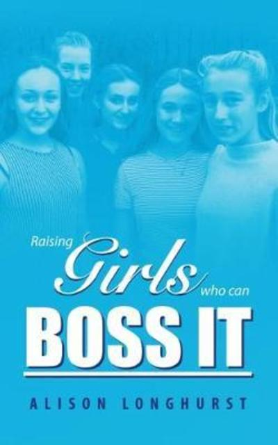 Raising Girls Who Can Boss It by Alison Longhurst