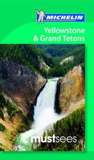 Yellowstone and Grand Teton Must Sees by  Michelin