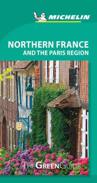 Northern France and the Paris Region - Michelin Green Guide: The Green Guide by