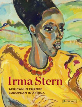 Irma Stern: African in Europe - European in Africa by Sean O'Toole