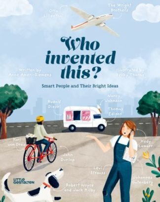 Who Invented This?: Smart People and Their Bright Ideas by Anne Ameri-Siemens