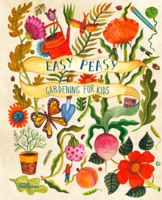 Easy Peasy: Gardening for Kids by