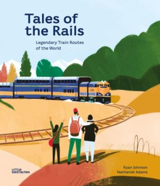 Tales of the Rails: Legendary Train Routes of the World by Nathaniel Adams