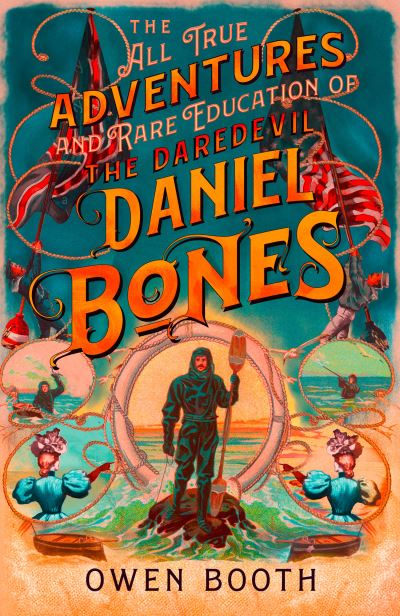 The All True Adventures (and Rare Education) of the Daredevil Daniel Bones by Owen Booth