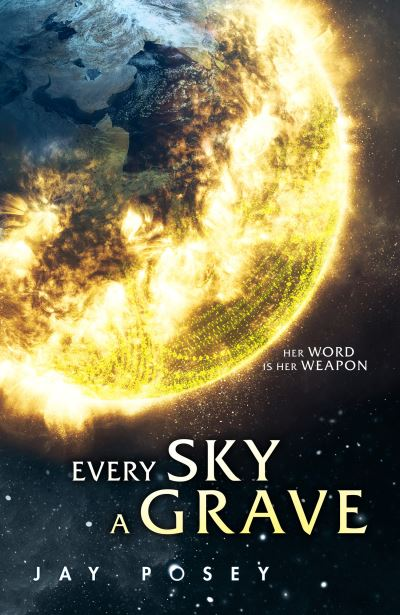 Every Sky A Grave (The Ascendance Series, Book 1) by Jay Posey