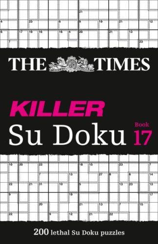 The Times Killer Su Doku Book 17: 200 lethal Su Doku puzzles (The Times Su Doku) by Times Mind Game The