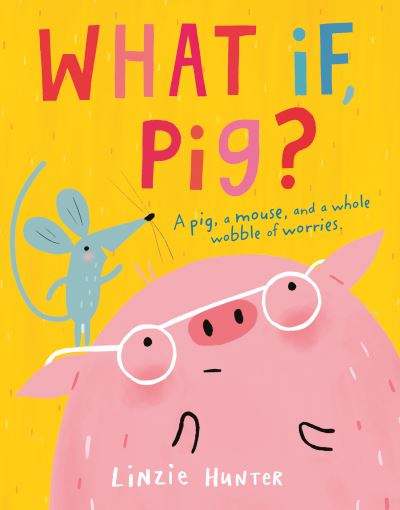 What If, Pig? by Linzie Hunter