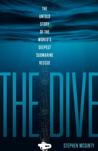 The Dive: The untold story of the world's deepest submarine rescue by Stephen McGinty