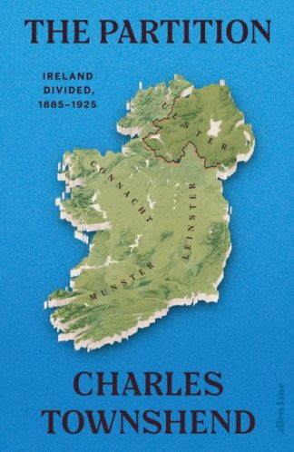 The Partition: Ireland Divided, 1885-1925 by Charles Townshend