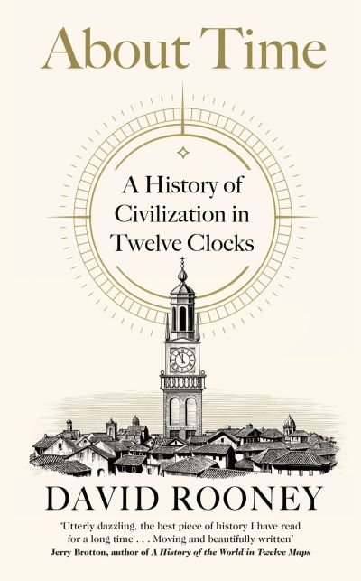 About Time: A History of Civilization in Twelve Clocks by David Rooney