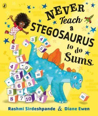 Never Teach a Stegosaurus to Do Sums by Rashmi Sirdeshpande