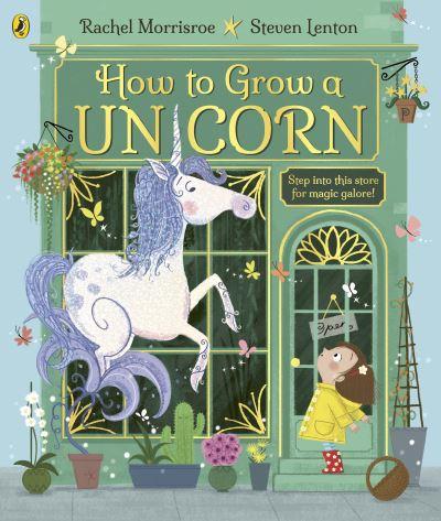 How to Grow a Unicorn by Rachel Morrisroe