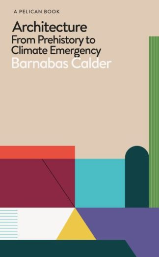 Architecture: From Prehistory to Climate Emergency by Barnabas Calder