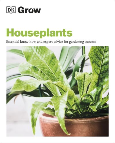 Grow Houseplants: Essential Know-how and Expert Advice for Gardening Success by  DK