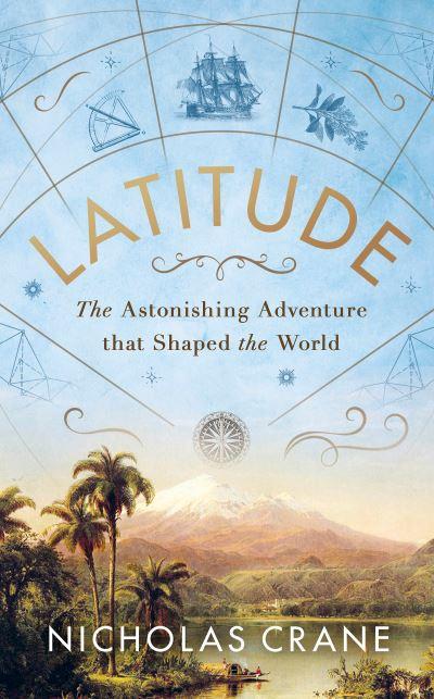 Latitude: The Astonishing Adventure that Shaped the World by Nick Crane