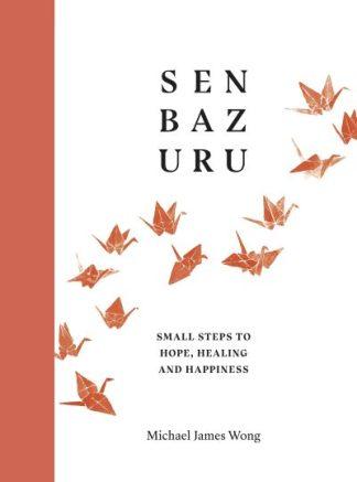 Senbazuru: Small Steps to Hope, Healing and Happiness by Michael James Wong