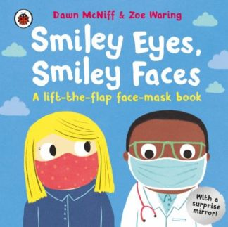 Smiley Eyes, Smiley Faces: A lift-the-flap face-mask book by Dawn McNiff