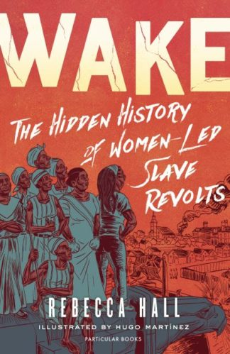 Wake: The Hidden History of Women-Led Slave Revolts by Rebecca Hall