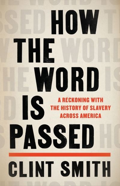 How the Word Is Passed: A Journey Across the country that Black America Built by Clint Smith