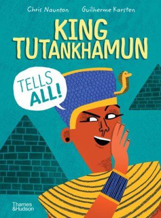 King Tutankhamun Tells All! by Chris Naunton