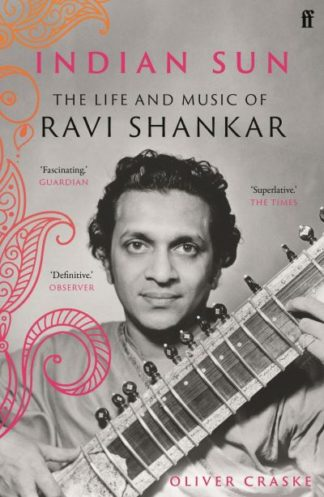 Indian Sun: The Life and Music of Ravi Shankar by Oliver Craske