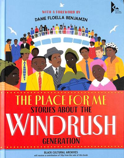 The Place for Me: Stories About the Windrush Gener    ation by DBE, Baroness F Benjamin