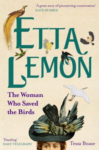Etta Lemon: The Woman who Saved the Birds by Tessa Boase