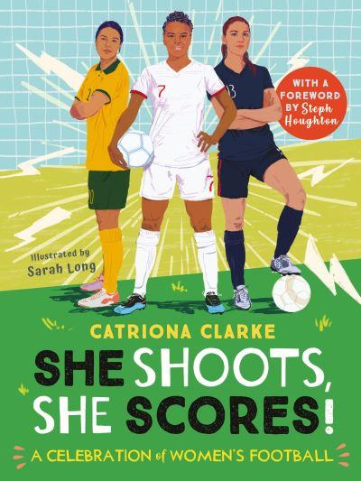 She Shoots, She Scores!: A Celebration of Women's Football by Catriona Clarke